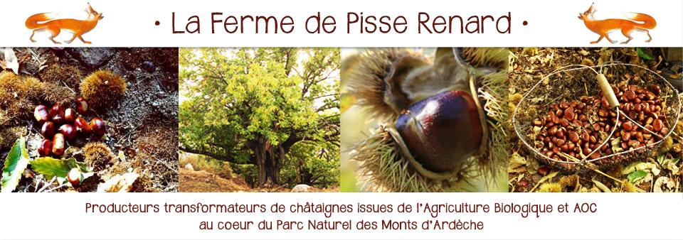 La Ferme de Pisse Renard, producteurs transformateurs de châtaignes issues de l'Agriculture Biologique et AOC au coeur du Parc Naturel des Monts d'Ardèche